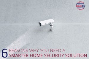6 Reasons Why You Need A Smarter Home Security Solution
