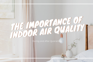 The Importance of Indoor Air Quality During and After Quarantine
