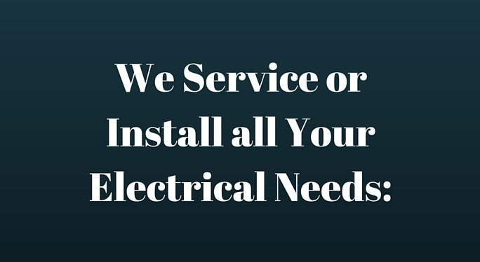 We Service or Install all Your Electrical Needs:
